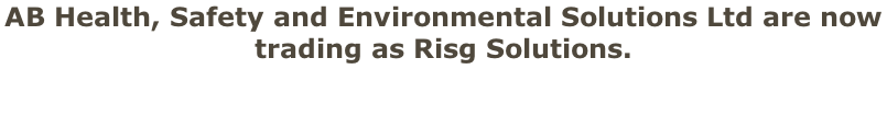 AB Health, Safety and Environmental Solutions Ltd are now  trading as Risg Solutions.